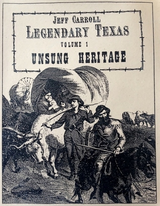 Legendary Texas: Unsung Heritage (Legendary Texas, #1) Jeff Carroll