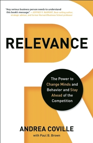 Relevance: The Power to Change Minds and Behavior and Stay Ahead of the Competition  by  Andrea Coville