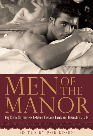 Men of the Manor: Erotic Encounters between Upstairs Lords and Downstairs Lads  by  Rob Rosen