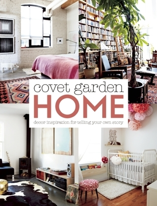 Covet Garden Home: Décor Inspiration for Telling Your Own Story  by  Lynda  Felton