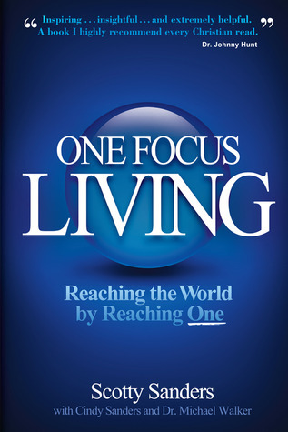 One Focus Living: Reaching the World  by  Reaching One by Scotty Sanders