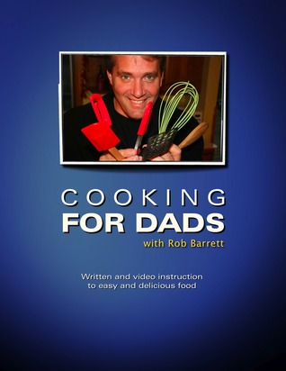 Cooking for Dads  by  Rob Barrett