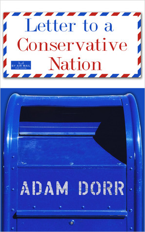 Letter to a Conservative Nation  by  Adam Dorr