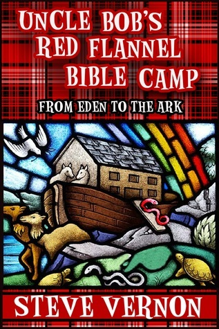 Uncle Bobs Red Flannel Bible Camp - From Eden to the Ark  by  Steve Vernon