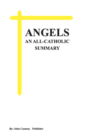 Angels: An All-Catholic Summary - xled  by  John Cannon