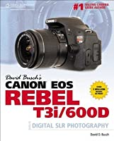 David Busch's Canon EOS Rebel T3i/600D Guide to Digital SLR Photography (David Busch's Digital Photography Guides)