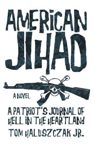 American Jihad: A Patriots Journal of Hell in the Heartland  by  Tom Haluszczak Jr.