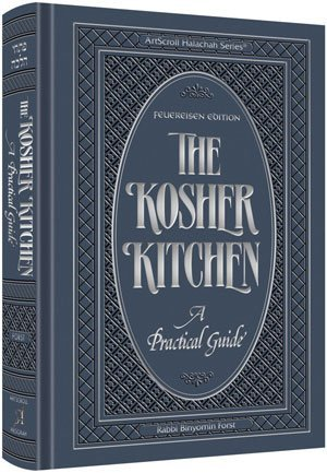 The Kosher Kitchen: A Practical Guide:  Feliereisen Edition  by  Binyomin Forst