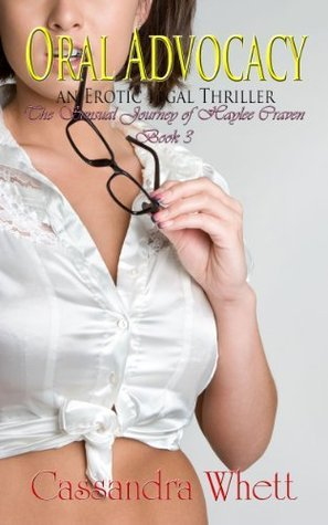 Oral Advocacy: An Erotic Legal Thriller (The Sensual Journey of Haylee Craven #3)  by  Cassandra Whett
