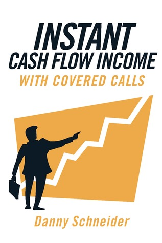 Instant Cash Flow Income With Covered Calls Danny Schneider