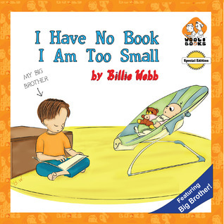 I Have No Book.  I Am Too Small - Special Edition Billie Webb