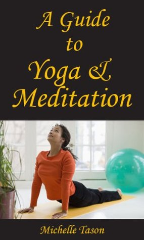 A Guide To Yoga & Meditation  by  Michelle Tason