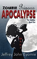 Zombie Princess Apocalypse (The Oddities #1)