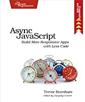 Async JavaScript: Build More Responsive Apps with Less Code