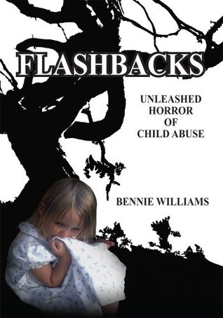 Flashbacks: Unleashed Horror of Child Abuse  by  Bennie Williams