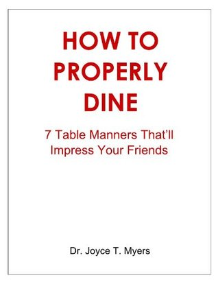 How to Properly Dine - 7 Table Manners Thatll Impress Your Friends Joyce Myers