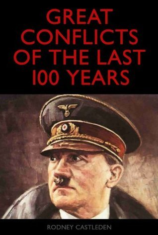 Great Conflicts of the Last 100 Years - A century of global military warfare  by  Rodney Castleden