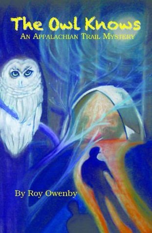 The Owl Knows: An Appalachian Trail Mystery  by  Roy Owenby