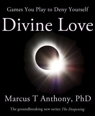 Games You Play to Deny Yourself Divine Love Marcus T. Anthony