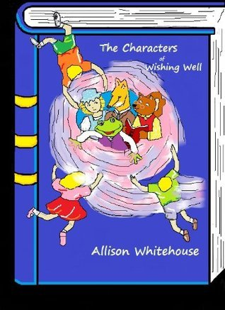 Characters of Wishing Well  by  Allison Whitehouse