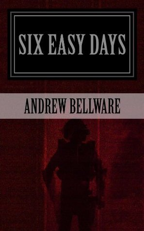 Six Easy Days  by  Andrew Bellware