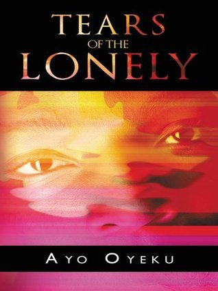 Tears Of The Lonely  by  Ayo Oyeku