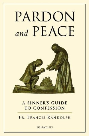 Pardon And Peace: A Sinners Guide to Confession Francis Randolph