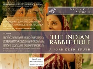The Indian Rabbit hole - a forbidden truth Melvin C.B. Anthony