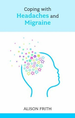 Coping with Headaches and Migraine Alison Frith
