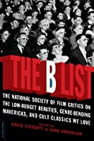 The B List: The National Society of Film Critics on  the Low-Budget Beauties, Genre-Bending Mavericks, and Cult