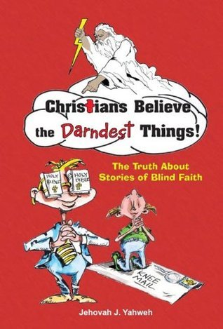 Christians Believe the DARNDEST Things! Jehovah Yahweh