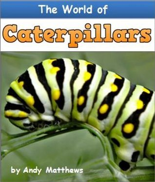 Kids Fun: The World of Caterpillars - Discover the Amazing World of These Incredible Insects (Fun Books for Kids)  by  Andy  Matthews