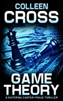 Game Theory: A Katerina Carter Fraud Thriller (Katerina Carter Fraud Thriller Series)