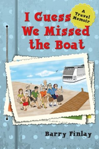 I Guess We Missed the Boat: A Travel Memoir Barry Finlay