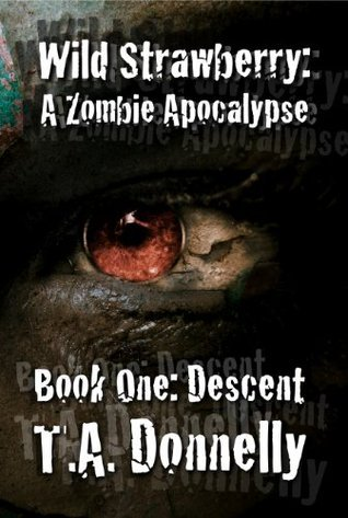 Descent (Wild Strawberry: A Zombie Apocalypse, #1)  by  T.A. Donnelly