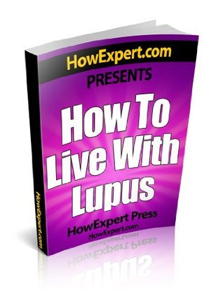 How To Live With Lupus - Your Step-By-Step Guide To Living With Lupus  by  HowExpert Press