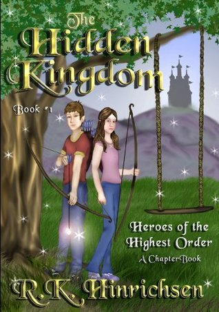 The Hidden Kingdom (A Chapter Book) (Heroes of the Highest Order)  by  Ronda Hinrichsen