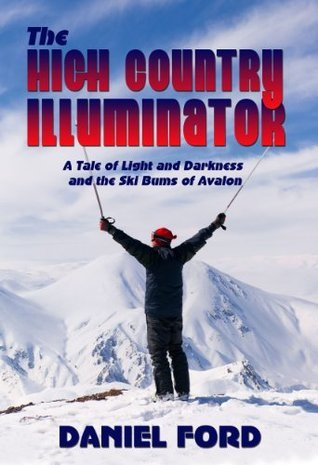 The High Country Illuminator: A Tale of Light and Darkness and the Ski Bums of Avalon  by  Daniel Ford