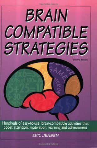 Brain-Compatible Strategies: Hundreds of Easy-to-use Compatinle Activities Eric Jensen