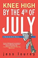 Knee High by the 4th of July: A Murder-by-month Mystery (The Murder-By-Month Mysteries)