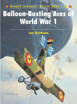 Balloon-Busting Aces of World War 1 (Aircraft of the Aces 66)  by  Jon Guttman