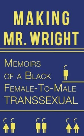 Making Mr. Wright:Memoirs of a Black Female-To-Male Transsexual  by  Reno Prestige Wright