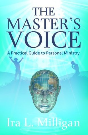 The Masters Voice: A Practical Guide to Personal Ministry  by  Ira L. Milligan