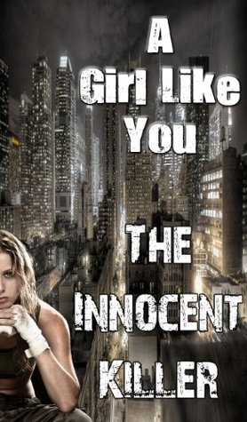 A Girl Like You - The Innocent Killer 1  by  Linda Moore