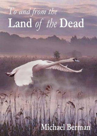 To and From the Land of the Dead  by  Michael Berman