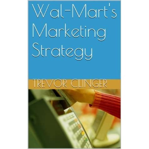 marketing strategy of wal mart Walmart and target are approaching their alignment strategies around   executive vice president of marketing technology at marketing firm.