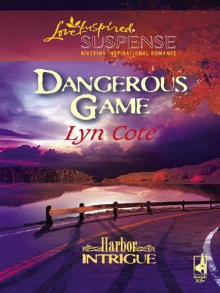 Dangerous Game (Steeple Hill Love Inspired Suspense #53) (Harbor Intrigue #2)  by  Lyn Cote