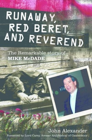 Runaway, Red Beret and Reverend: The Remarkable Story of Mike McDade  by  John Alexander