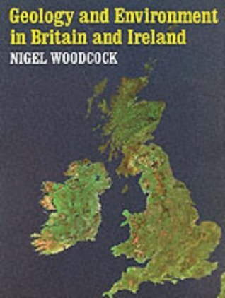 Geology And Environment In Britain And Ireland  by  Nigel H.Woodcock
