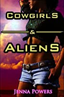 Cowgirls and Aliens (Male Aliens and Female Erotica) (Cowgirls and Monsters)
